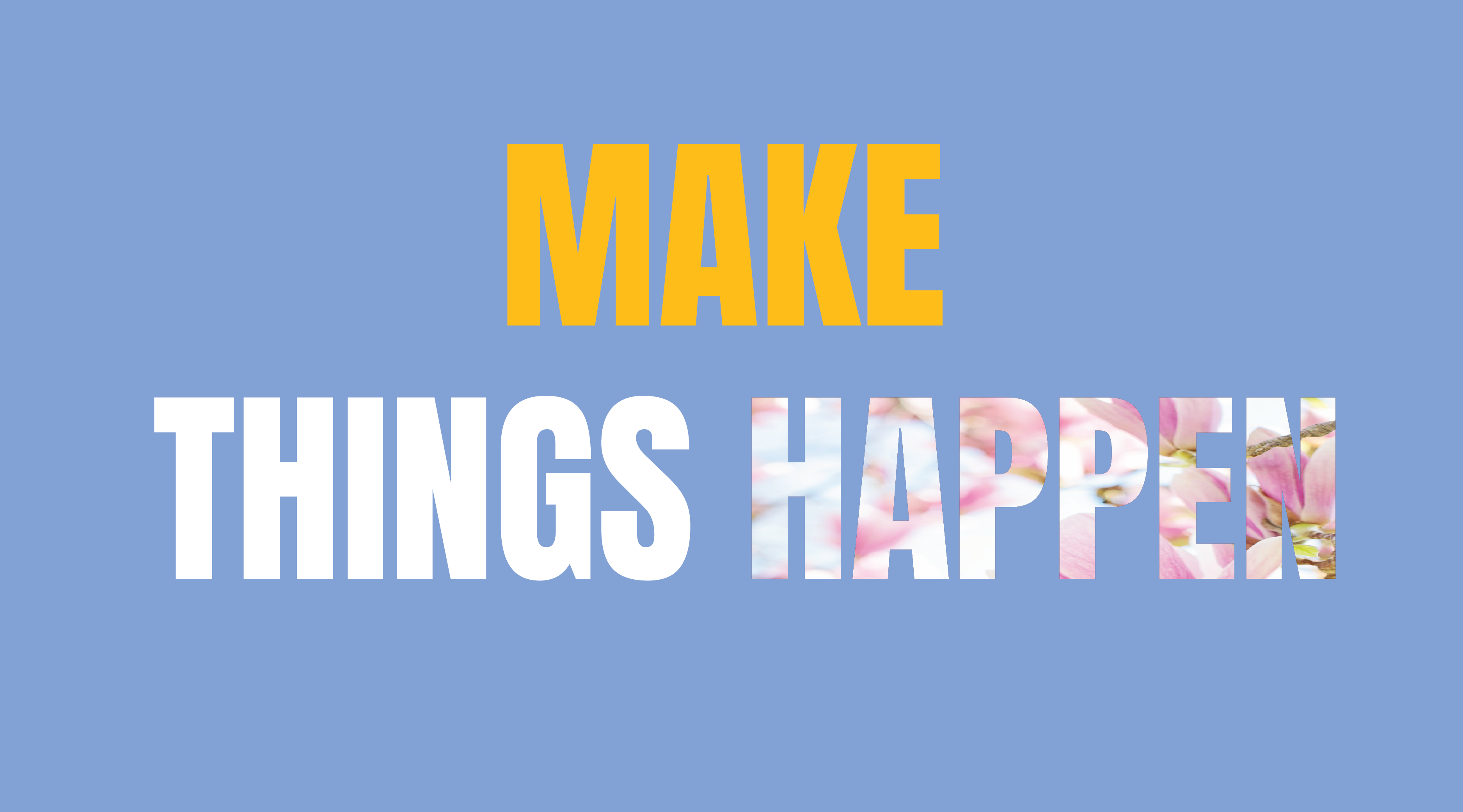 Make Things Happen Inspirational Text Do Your Best