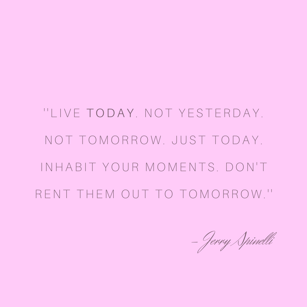 Jerry Spinelly Quote Live Today Not Tomorrow