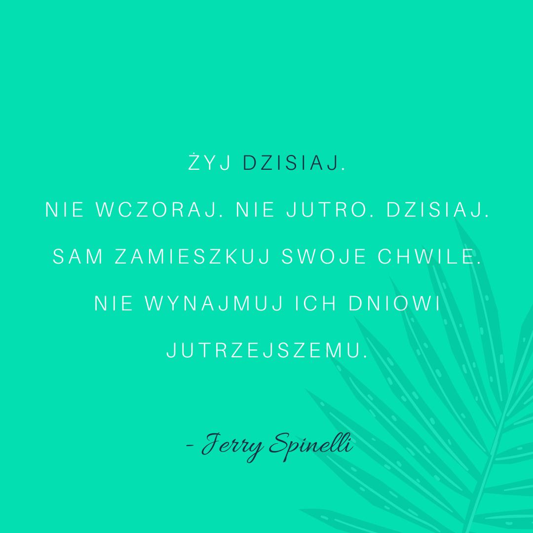 Jerry Spinelli Cytaty Żyj Dzisiaj Nie Wczoraj Jutro