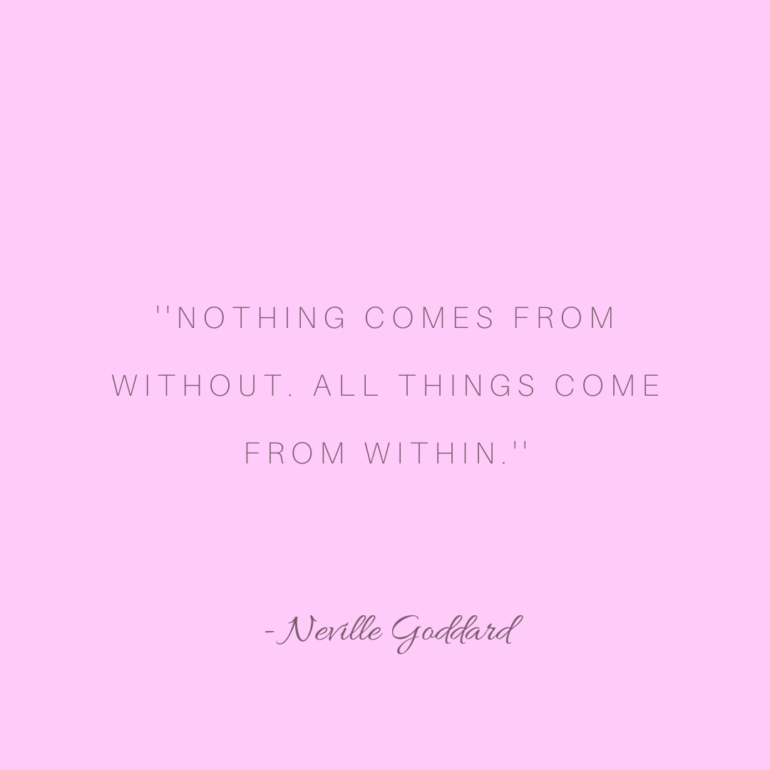 Neville Goddard Quote Nothing Comes From Without