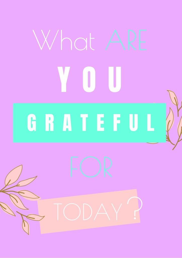 What Are You Grateful For Today Be Thankful Quotes