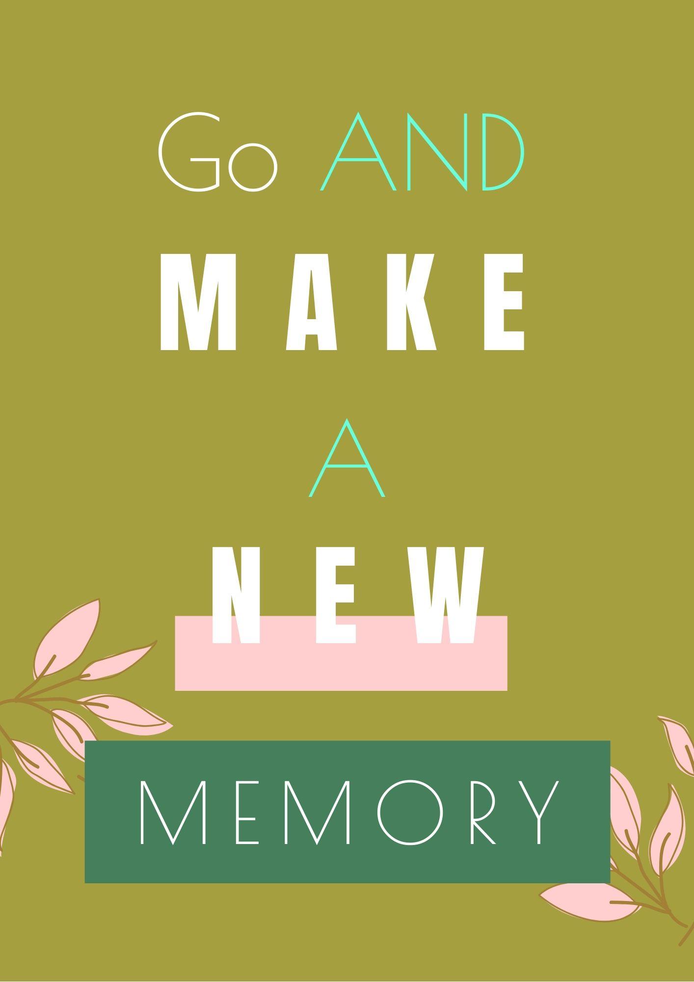 go and make a new memory inspirational graphics