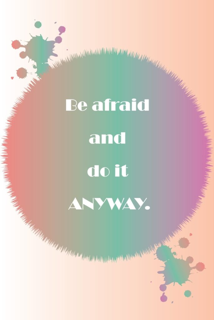 Be Afraid And Do It Anyway Beautiful Comfort Zone