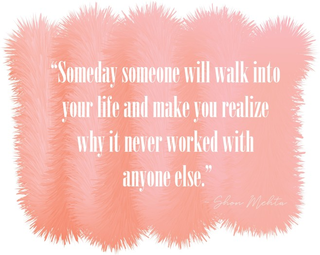 Shon Mehta Quote Someday Someone Will Walk Into