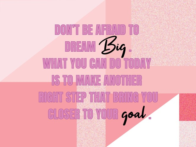 Don't Be Afraid To Dream Big Quotes Goals